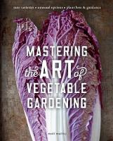 Cover for Mastering the Art of Vegetable Gardening  by Matt Mattus
