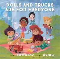 Cover for Dolls and Trucks Are for Everyone by Robb Pearlman