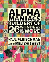 Cover for Alphamaniacs Builders of 26 Wonders of the Word by Paul Fleischman
