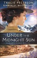Cover for Under the Midnight Sun by Tracie Peterson, Kimberley Woodhouse