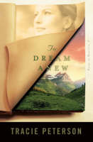 Cover for To Dream Anew by Tracie Peterson