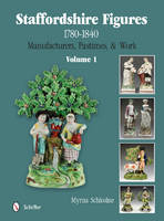 Cover for Staffordshire Figures 1780 to 1840 Vol 1: Manufacturers, Pastimes, and Work by Myrna Schkolne