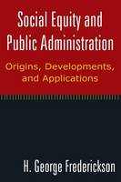 Cover for Social Equity and Public Administration:   by H. George Frederickson