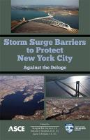 Cover for Storm Surge Barriers to Protect New York City Against the Deluge by Douglas Hill