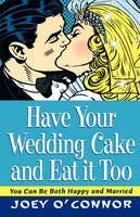 Cover for Have Your Wedding Cake and Eat It, Too  by Joey O'Connor