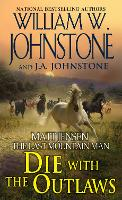 Cover for Die with the Outlaws by William W. Johnstone, J.A. Johnstone