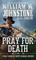Cover for Pray for Death by William W. Johnstone, J.A. Johnstone