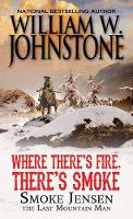 Cover for Where There's Fire, There's Smoke by William W. Johnstone