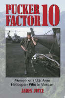 Cover for Pucker Factor 10 Memoir of a U.S. Army Helicopter Pilot in Vietnam by James Joyce