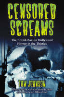 Cover for Censored Screams The British Ban on Hollywood Horror in the Thirties by Tom Johnson