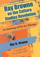 Cover for Ray Browne on the Culture Studies Revolution  by Ray Broadus Browne