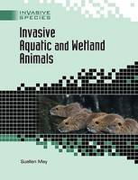 Cover for Invasive Aquatic and Wetland Animals by Suellen May