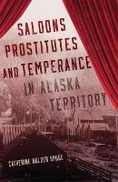 Cover for Saloons, Prostitutes, and Temperance in Alaska Territory by Catherine Holder Spude