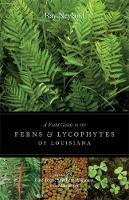 Cover for A Field Guide to the Ferns and Lycophytes of Louisiana by Ray Neyland