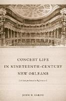 Cover for Concert Life in Nineteenth-Century New Orleans  by John H. Baron