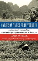 Cover for Garrison Tales from Tonquin An American's Stories of the French Foreign Legion in Vietnam in the 1890s by James O'Neill