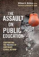 Cover for The Assault on Public Education  by Michael W. Apple
