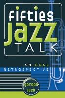 Cover for Fifties Jazz Talk An Oral Retrospective by Gordon Jack