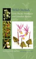 Cover for Wild Orchids of the Pacific Northwest and Canadian Rockies by Paul Martin Brown