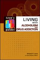 Cover for Living with Alcoholism and Addiction by Nicholas R. Lessa, Sara Dulaney Gilbert