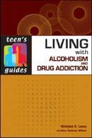 Cover for Living with Alcoholism and Addiction by Nicholas R. Lessa, Sara Dulaney Gilbert