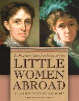 Cover for Little Women Abroad The Alcott Sisters' Letters from Europe, 1870-1871 by Louisa May Alcott, May Alcott