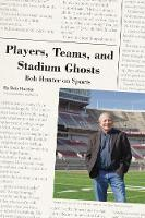 Cover for Players, Teams, and Stadium Ghosts  by Bob Hunter