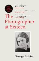 Cover for The Photographer at Sixteen WINNER OF THE JAMES TAIT BLACK MEMORIAL PRIZE by George Szirtes