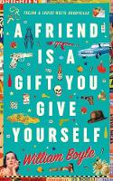 Cover for A Friend Is A Gift You Give Yourself by William Boyle