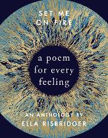Cover for Set Me On Fire A Poem For Every Feeling by Ella Risbridger