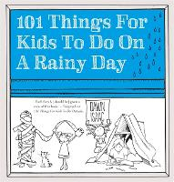 Cover for 101 Things for Kids to do on a Rainy Day by Dawn Isaac
