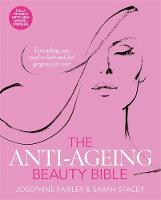 Cover for The Anti-Ageing Beauty Bible by Josephine Fairley, Sarah Stacey