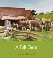 Cover for A Felt Farm by Rotraud Reinhard