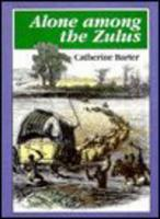 Cover for Alone Among the Zulus The Narrative of a Journey Through the Zulu Country by Catherine Barter