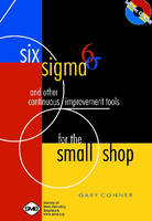Cover for Six Sigma and Other Continuous Improvement Tools for the Small Shop by Gary Conner