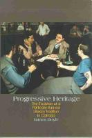 Cover for Progressive Heritage The Evolution of a Politically Radical Literary Tradition in Canada by James Doyle