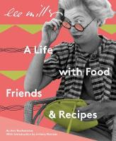 Cover for Lee Miller: A Life with Food, Friends and Recipes by Ami Bouhassane