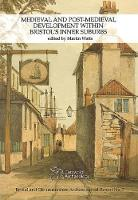Cover for Medieval and Post-Medieval Development within Bristol's Inner Suburbs by Martin Watts