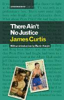 Cover for There Ain't No Justice by James Curtis