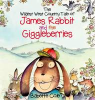 Cover for The Wild West Country Tale of James Rabbit and the Giggleberries by Babette Cole