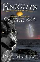Cover for Knights of the Sea A Grim Tale of Murder, Politics, and Spoon Addiction by Paul Marlowe