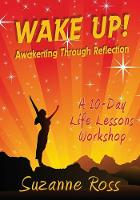 Cover for Wake Up! Awakening through Reflection A 10-day Life Lessons Workshop by Suzanne Ross