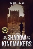 Cover for In the Shadow of the Kingmakers by Vahid Imani