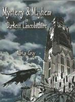Cover for Mystery and Mayhem in Darkest Lincolnshire by Adrian Gray