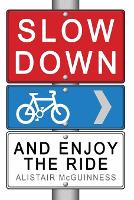 Cover for Slow Down and Enjoy the Ride by Alistair McGuinness