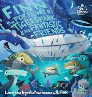 Cover for Finn the Fortunate Tiger Shark and His Fantastic Friends Learn How to Protect Our Oceans with Finn by Georgina Stevens