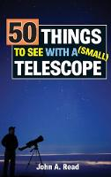 Cover for 50 Things to See with a Small Telescope by Dr John (University of Liverpool UK) Read