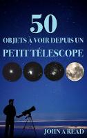 Cover for 50 Objets a voir depuis un petit telescope by Dr John (University of Liverpool UK) Read
