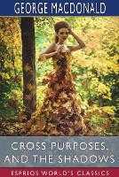 Cover for Cross Purposes, and The Shadows (Esprios Classics) by George MacDonald