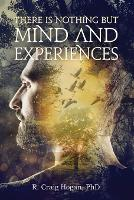 Cover for There Is Nothing But Mind and Experiences by R Craig Hogan